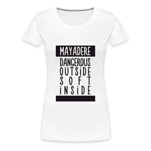 ♀ - Mayadere - Dangerous & Soft - Women's Premium T-Shirt