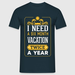 I Need A Six Month Vacation, Twice A Year T-Shirts - Men's T-Shirt