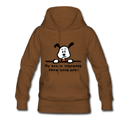 My dog is stronger than your dog! - Frauen Premium Hoodie