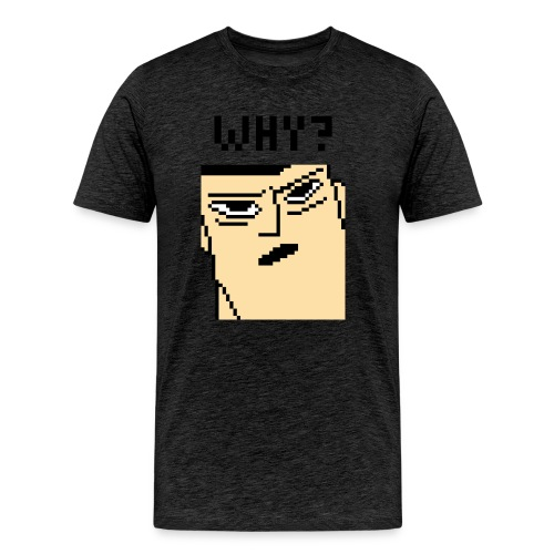 WHY? - Men's Premium T-Shirt
