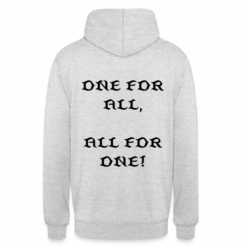 ONE FOR ALL, ALL FOR ONE! - Unisex Hoodie