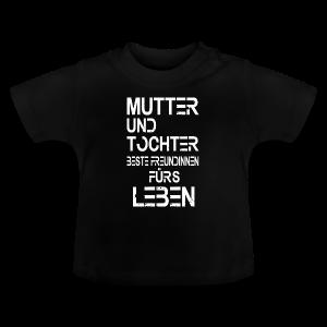 Mutter und Tochter beste Freundinnen fürs Leben - Baby T-Shirt
