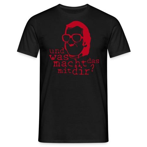 Was macht das mit Dir? - Männer T-Shirt