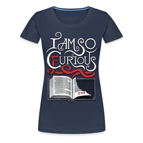 I Am So Curious Furious V2 - Women's Premium T-Shirt