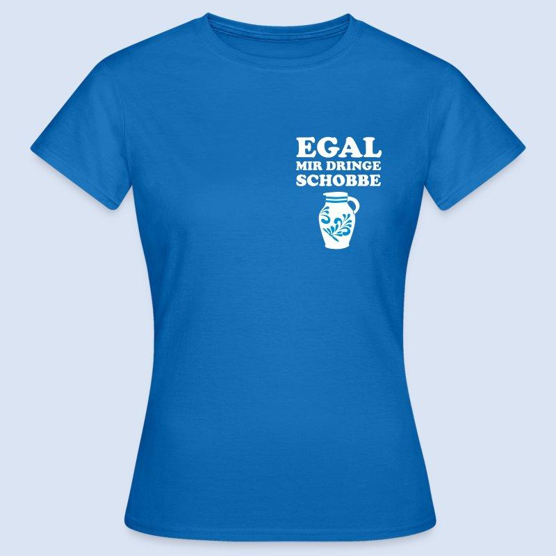 FRANKFURT DESIGN - EGAL MIR DRINGE SCHOBBE - Frauen T-Shirt