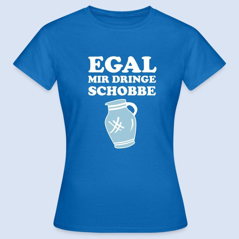 #FRANKFURT DESIGN - EGAL MIR DRINGE SCHOBBE #Bembel - Frauen T-Shirt