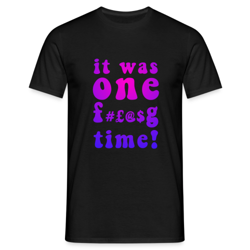It Was One F--king Time Shirt - Men's T-Shirt