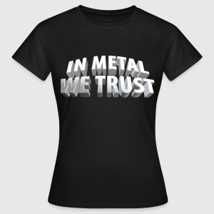 in_metal_we_trust_c T-Shirts - Frauen T-Shirt