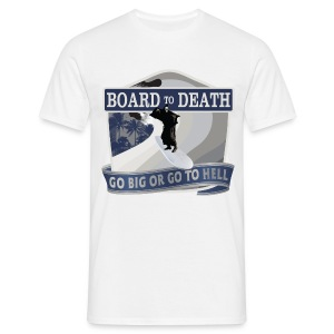 Board To Death Go Big or Go To Hell - Men's T-Shirt