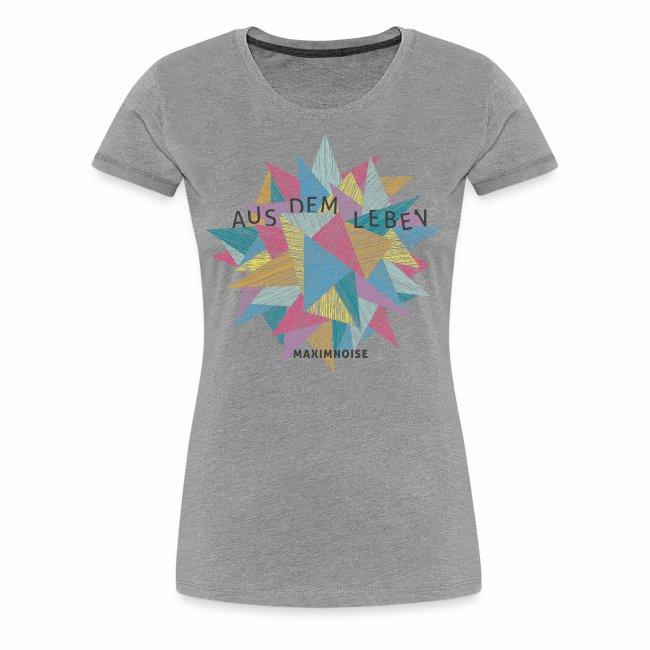 """""""Aus dem Leben"""" Frauen T-shirt"""