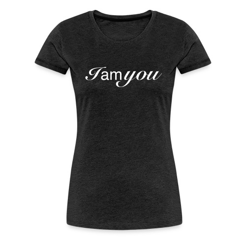 I am You - Frauen Premium T-Shirt