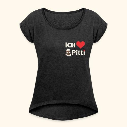 Frauen T-Shirt mit gerollten Ärmeln Ich liebe Pitti - Frauen T-Shirt mit gerollten Ärmeln