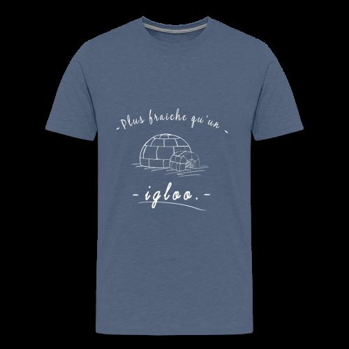 Plus fraîche qu'un igloo ! - T-shirt Premium Homme