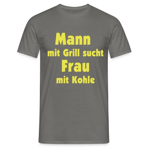 Mann mit Grill sucht Frau mit Kohle - Männer T-Shirt