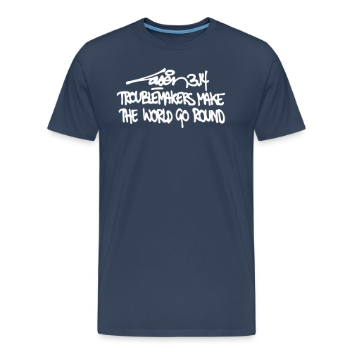 Troublemakers Make The World Go Round - Male - Men's Premium T-Shirt