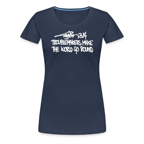 Troublemakers Make The World Go Round - Female - Women's Premium T-Shirt