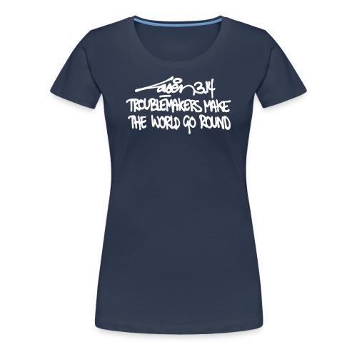 Troublemakers Make The World Go Round - Female - Women's Premium T-Shirt