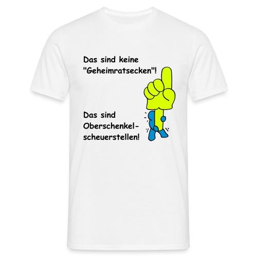 Geheimratsecken? Oberschenkelscheuerstellen! - Männer T-Shirt