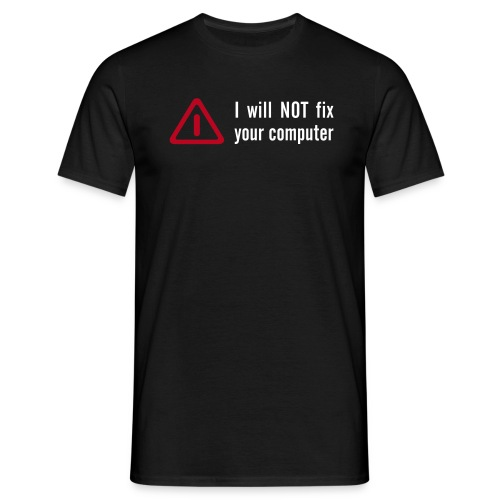 Men's T-Shirt - I will not fix your computer