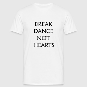 Break Dance Not Hearts T-Shirts - Men's T-Shirt
