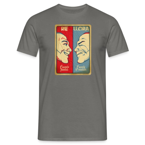 Rie cuando Puedas, Llora cuando lo necesites. El Chojin - Camiseta hombre