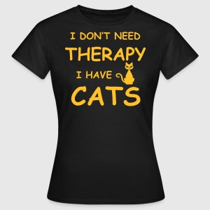 cat-therapy – I DON'T NEED THERAPY I HAVE CATS - Frauen T-Shirt