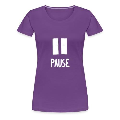 Pause - Vrouwen Premium T-shirt