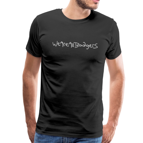 We Are All Badgers - Men's Premium T-Shirt