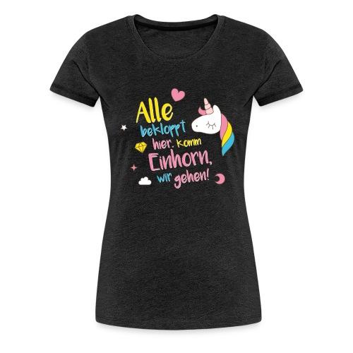 Einhorn, wir gehen - Frauen Premium T-Shirt
