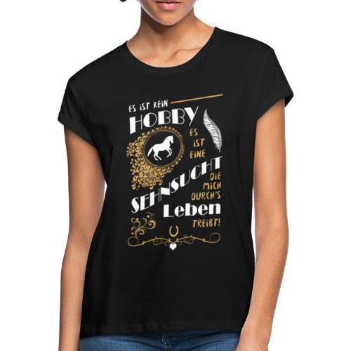 Reiten ist Sehnsucht - Shirt weit - Frauen Oversize T-Shirt