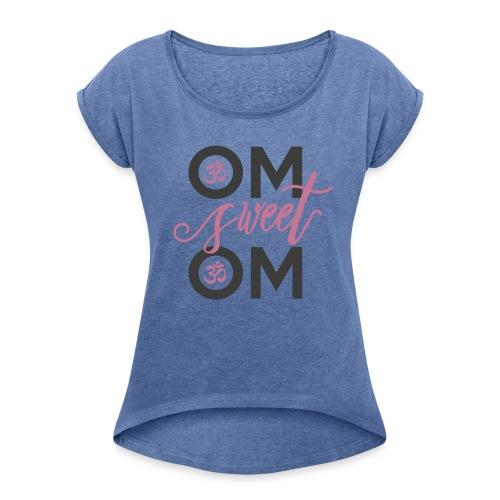 OM sweet OM - Frauen T-Shirt mit gerollten Ärmeln