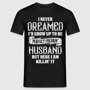 Perfect Freakin Husband T-Shirts - Men's T-Shirt
