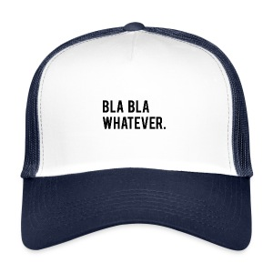 BLA BLA WHATEVER - Trucker Cap