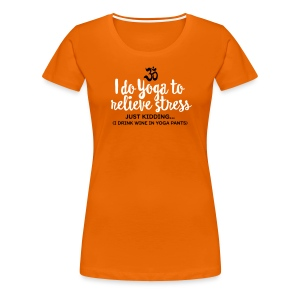 I do Yoga to relieve stress - Vrouwen Premium T-shirt