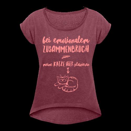 Bei emotionalem Zusammenbruch - Frauen T-Shirt mit gerollten Ärmeln