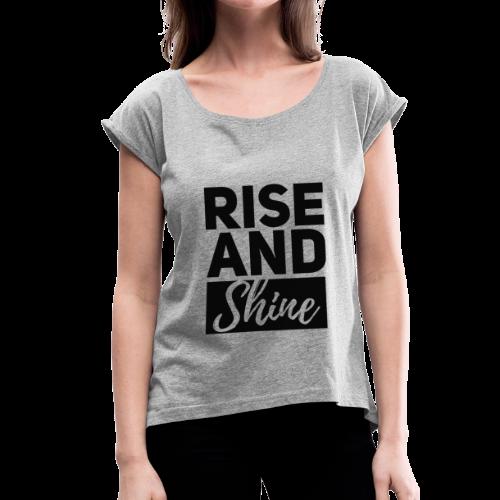 Rise and Shine - Frauen T-Shirt mit gerollten Ärmeln