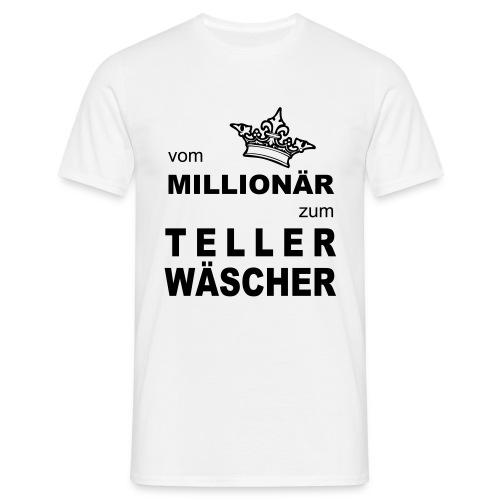 Vom Millionär zum Tellerwäscher - Männer T-Shirt