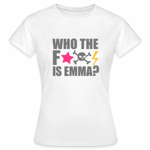 Who the fuck is Emma? - Frauen T-Shirt