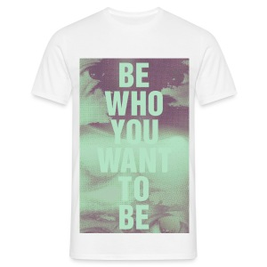 BTI Who You Want To Be - Men's T-Shirt