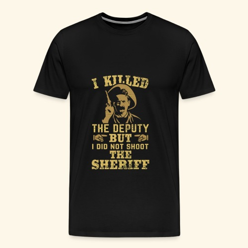 I killed the deputy - Männer Premium T-Shirt