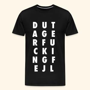 DU TAGER FUCKING FEJL T-SHIRT - Herre premium T-shirt