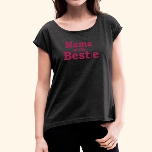 Mama ist die Beste - Frauen T-Shirt mit gerollten Ärmeln