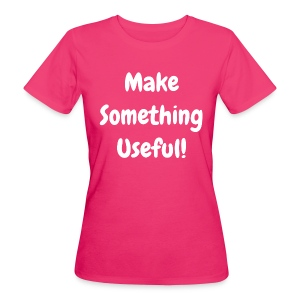 Make Something Useful - Original - Organic - Women's Organic T-shirt