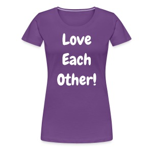 Love Each Other - Original - multicolour premium - Women's Premium T-Shirt