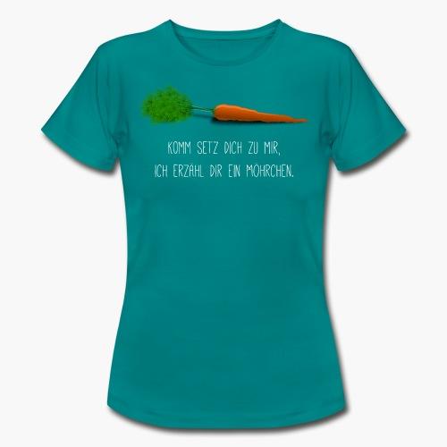 Komm setz dich zu mir, ich erzähl dir ein Möhrchen - Frauen T-Shirt - Frauen T-Shirt