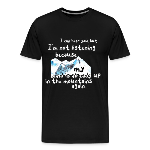 I'm not listening to you... - Männer Premium T-Shirt