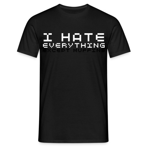 I Hate Everything - Men's T-Shirt