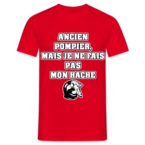 ANCIEN POMPIER, MAIS JE NE FAIS PAS MON HACHE - JEUX DE MOTS - FRANCOIS VILLE - T-shirt Homme