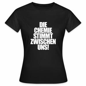 Die Chemie stimmt zwischen uns! - T-Shirt - Frauen T-Shirt