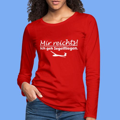 Mir reichts! Ich geh Segelfliegen - Women's Premium Longsleeve Shirt